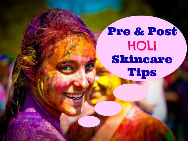 Pre and Post Holi Skincare Tips