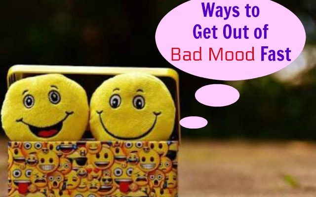 Best ways to get out of Bad Mood