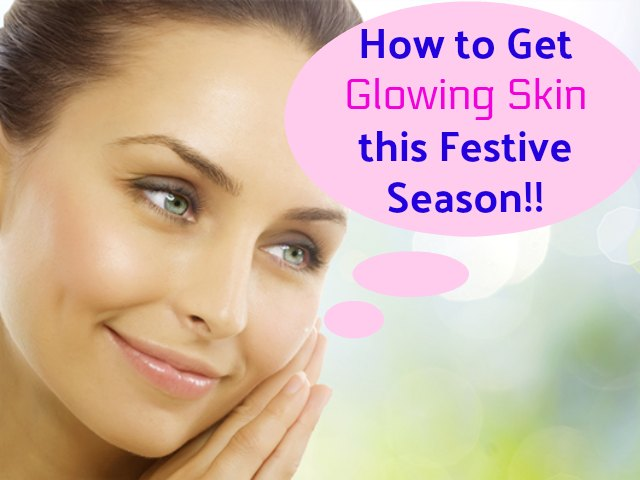 Tips to Get Glowing Skin this Festive Season